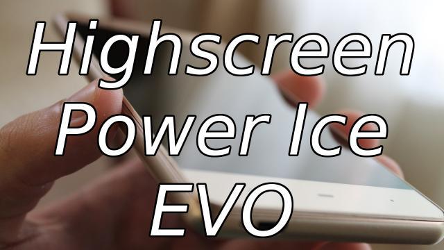 Обзор и впечатления от смартфона Highscreen Power Ice Evo.